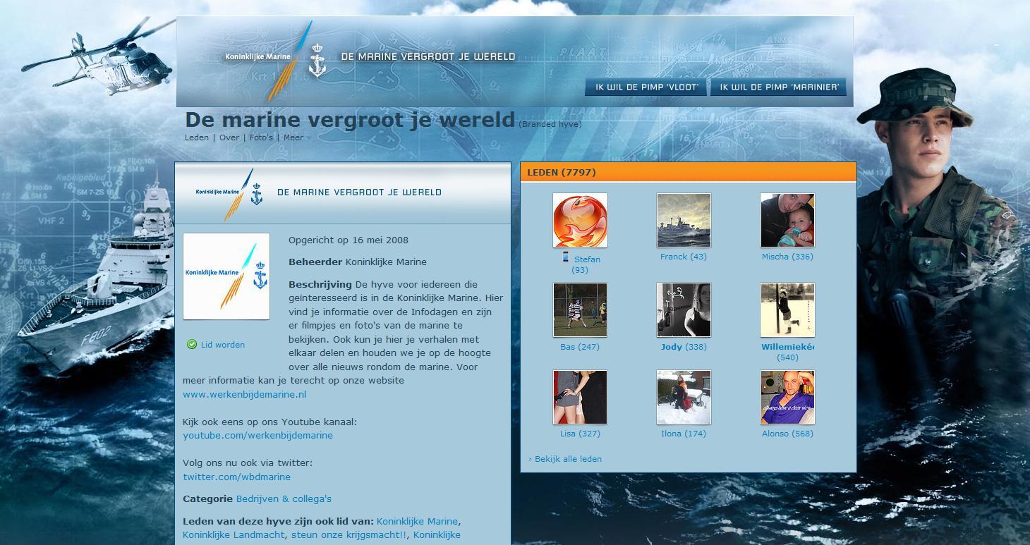 De Koninklijke Marine startte in november 2009 met een Hyvescampagne. Doel van de campagne is om jongeren de marine online te laten beleven. De campagne bestaat uit verschillende banners die traffic genereren naar een actiepagina. Hyves campagne Via deze pagina kun je de Koninklijke Marine op allerlei manieren beleven.